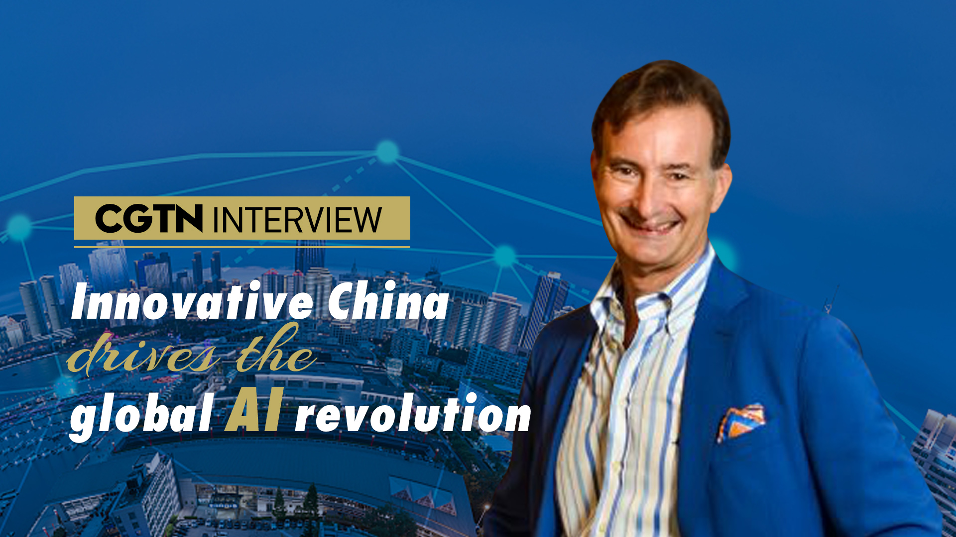 CGTN Interview: Innovative China drives the global AI revolution