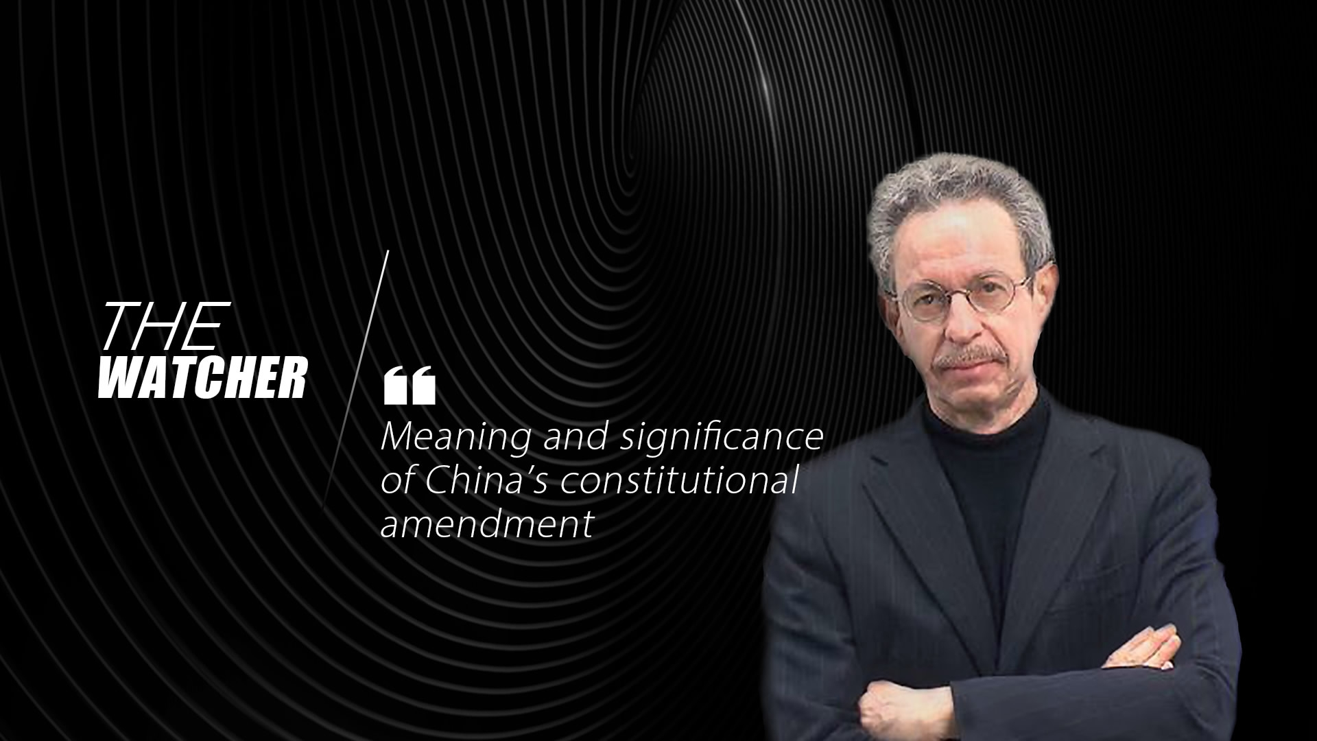 The Watcher: Meaning and significance of China's constitutional amendment